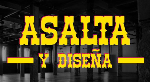 ASALTA Y DISEÑA!!!!